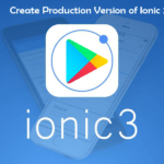 How to Create Production Release in Ionic 2/3