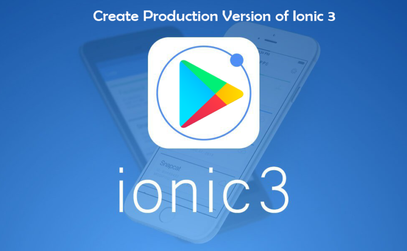 How to Create Production Release in Ionic 2/3 | | Freaky Jolly